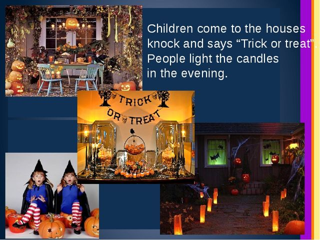 "Children come to the houses knock and says ""Trick or treat"". People light the..."