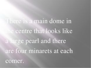 There is a main dome in the centre that looks like a large pearl and there a