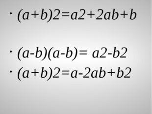 Қатесін тап: (a+b)2=a2+2ab+b (a-b)(a-b)= a2-b2 (a+b)2=a-2ab+b2 (a+b)2= a2+ab+