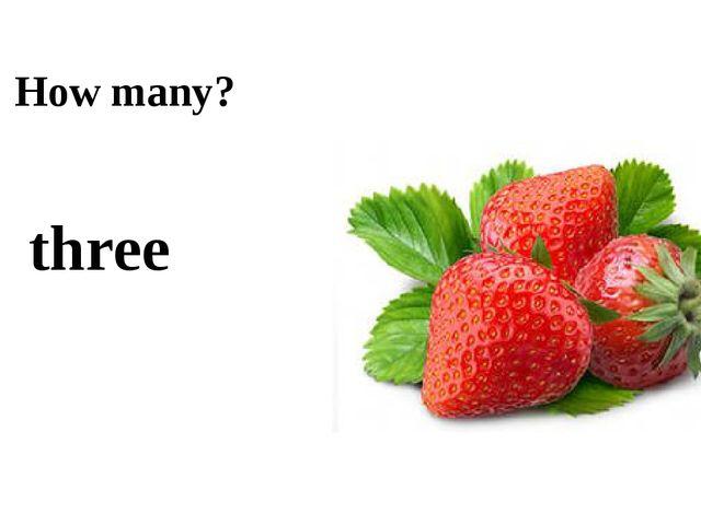 How many? three