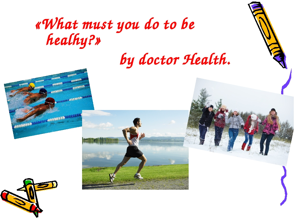 «What must you do to be healhy?» by doctor Health.