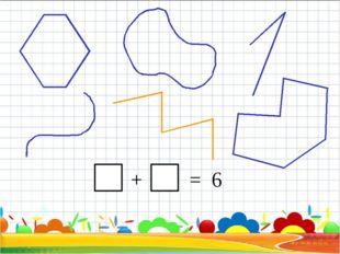 + = 6