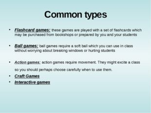 Common types Flashcard games: these games are played with a set of flashcards