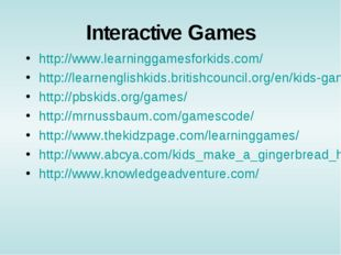 Interactive Games http://www.learninggamesforkids.com/ http://learnenglishkid