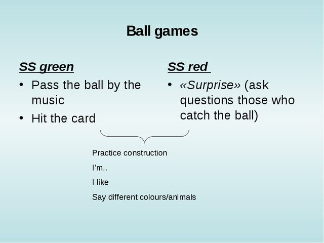 Ball games SS green Pass the ball by the music Hit the card 				 SS red «Surp...