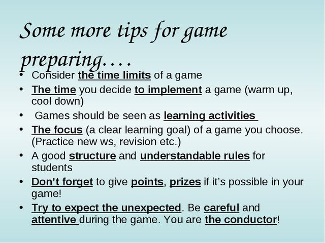 Some more tips for game preparing…. Consider the time limits of a game The ti...