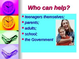 Who can help? teenagers themselves; parents; adults; school; the Government
