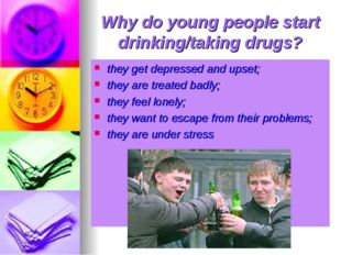 Why do young people start drinking/taking drugs? they get depressed and upset
