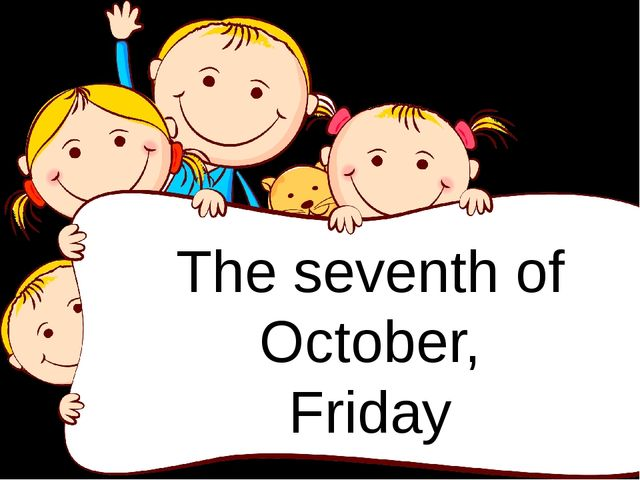 The seventh of October, Friday