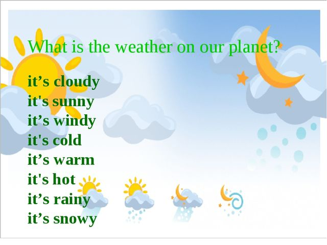 What is the weather on our planet? it's cloudy it's sunny it's windy it's col...