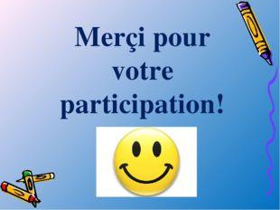 Merçi pour votre participation!