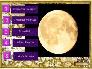Christopher Columbus 1 Ferdinand Magellan 2 3 Marco Polo 4 Willem Barentsz 5