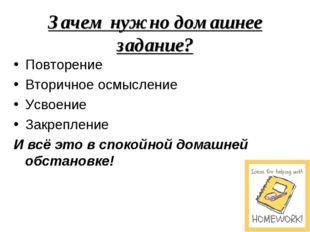 Зачем нужно домашнее задание? Повторение Вторичное осмысление Усвоение Закреп
