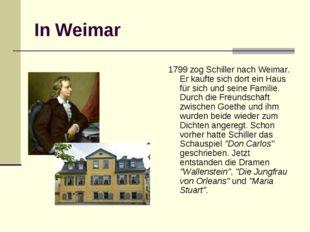In Weimar 1799 zog Schiller nach Weimar. Er kaufte sich dort ein Haus für sic