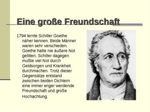 Eine große Freundschaft 1794 lernte Schiller Goethe näher kennen. Beide Männ