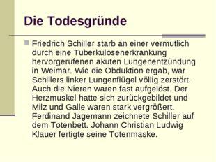 Die Todesgründe Friedrich Schiller starb an einer vermutlich durch eine Tuber