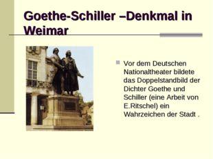 Goethe-Schiller –Denkmal in Weimar Vor dem Deutschen Nationaltheater bildete