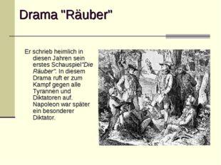 """Drama """"Räuber"""" Er schrieb heimlich in diesen Jahren sein erstes Schauspiel""""Di"""