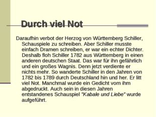 Durch viel Not Daraufhin verbot der Herzog von Württemberg Schiller, Schausp