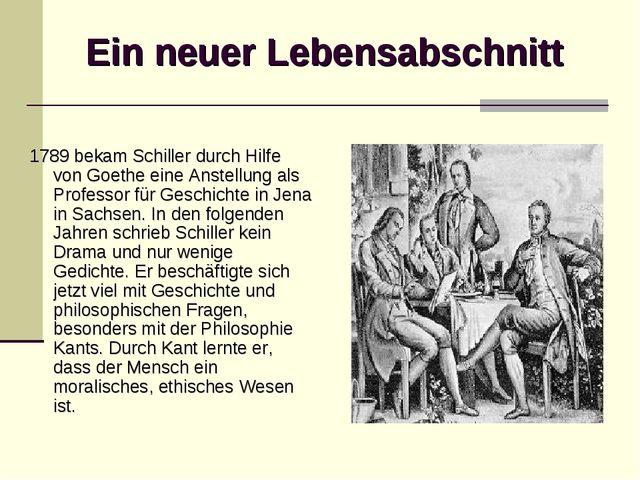 Ein neuer Lebensabschnitt 1789 bekam Schiller durch Hilfe von Goethe eine Ans...