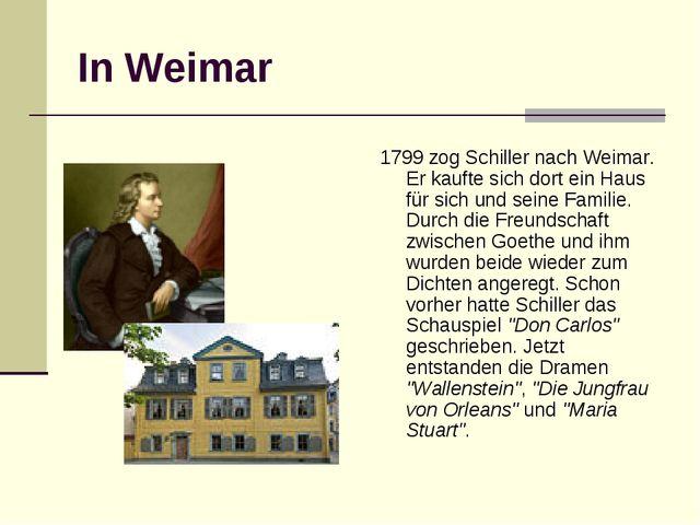 In Weimar 1799 zog Schiller nach Weimar. Er kaufte sich dort ein Haus für sic...