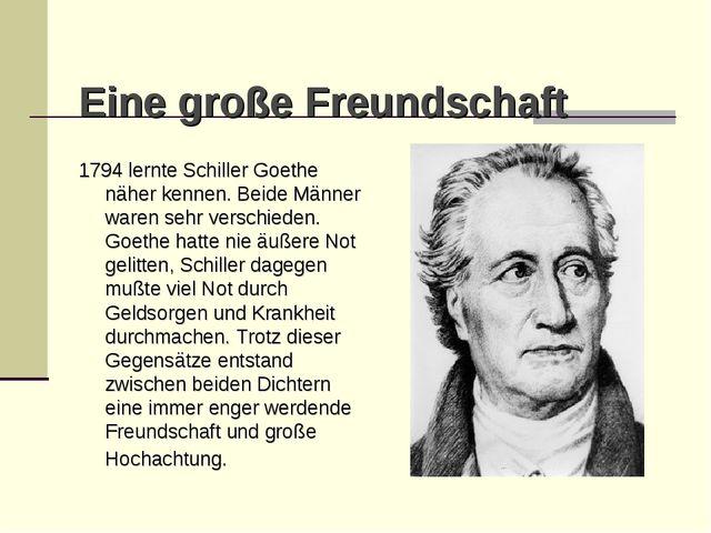Eine große Freundschaft 1794 lernte Schiller Goethe näher kennen. Beide Männ...