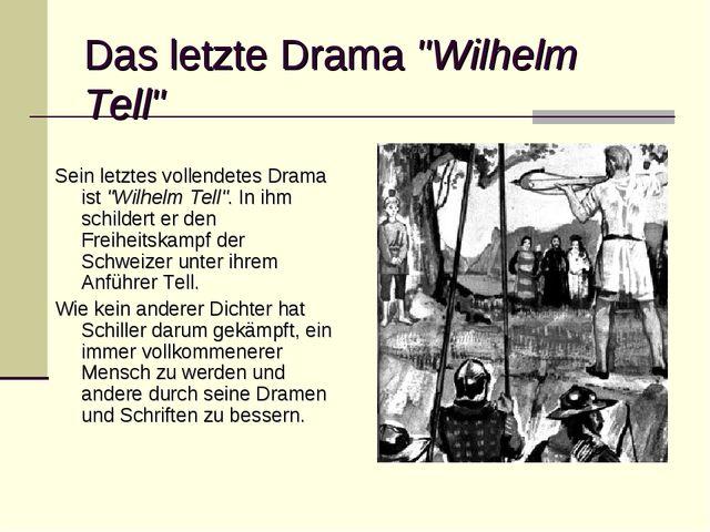 """Das letzte Drama """"Wilhelm Tell"""" Sein letztes vollendetes Drama ist """"Wilhelm T..."""