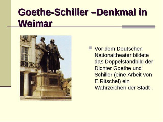 Goethe-Schiller –Denkmal in Weimar Vor dem Deutschen Nationaltheater bildete...