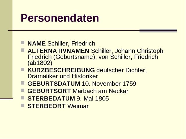 Personendaten NAME Schiller, Friedrich ALTERNATIVNAMEN Schiller, Johann Chris...