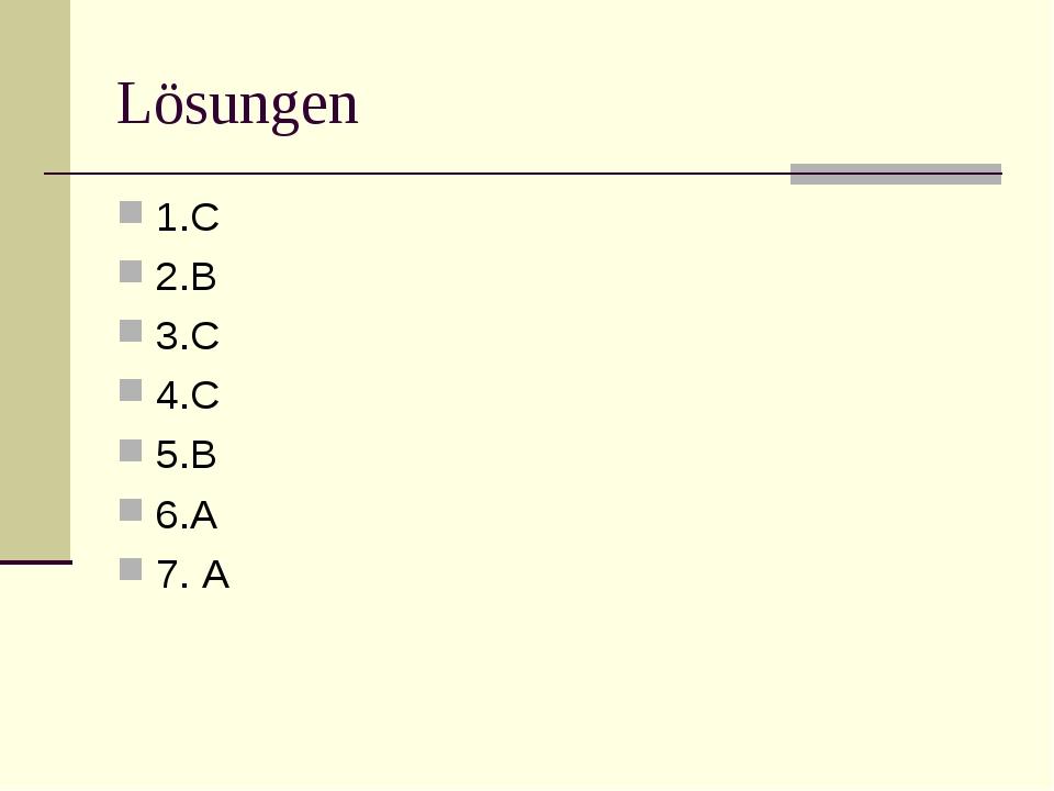 Lösungen 1.C 2.B 3.C 4.C 5.B 6.A 7. A