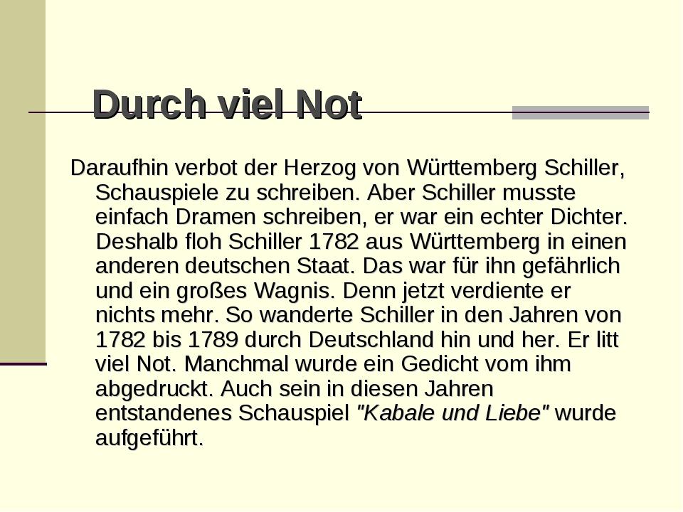 Durch viel Not Daraufhin verbot der Herzog von Württemberg Schiller, Schausp...