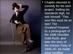 Chaplin returned to comedy for his next project. Setting his standards high,
