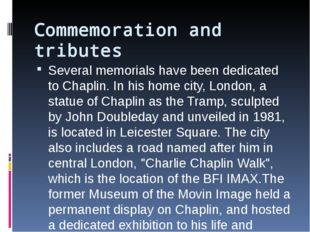 Commemoration and tributes Several memorials have been dedicated to Chaplin.