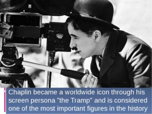 """Chaplin became a worldwide icon through his screen persona """"the Tramp"""" and i"""