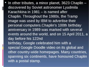 In other tributes, aminor planet,3623 Chaplin– discovered bySovietastro