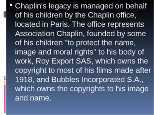 Chaplin's legacy is managed on behalf of his children by the Chaplin office,