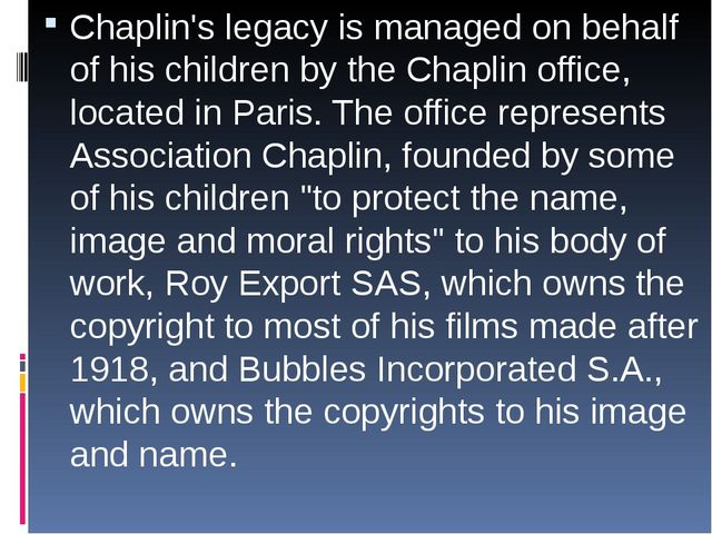 Chaplin's legacy is managed on behalf of his children by the Chaplin office,...