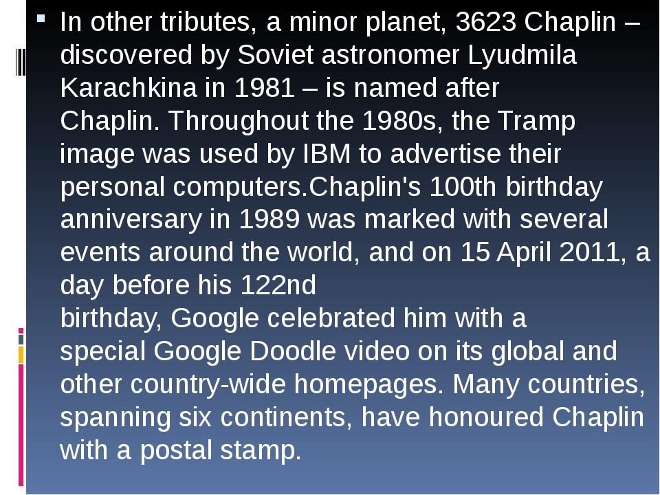 In other tributes, aminor planet,3623 Chaplin– discovered bySovietastro...