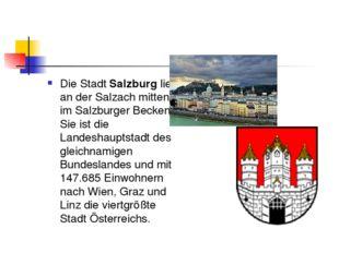 Die Stadt Salzburg liegt an der Salzach mitten im Salzburger Becken. Sie ist