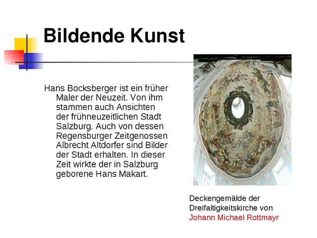 Bildende Kunst Hans Bocksberger ist ein früher Maler der Neuzeit. Von ihm sta...