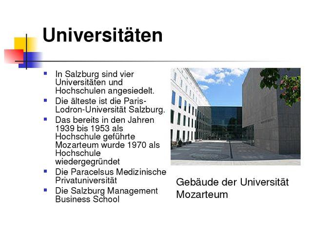 Universitäten In Salzburg sind vier Universitäten und Hochschulen angesiedelt...