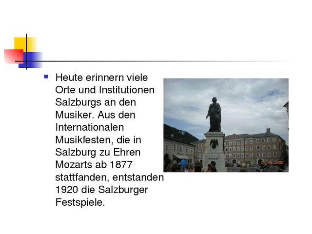 Heute erinnern viele Orte und Institutionen Salzburgs an den Musiker. Aus den...