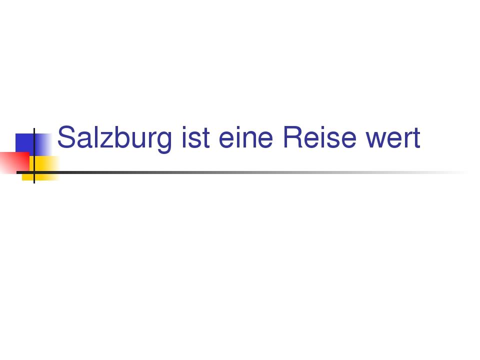 Salzburg ist eine Reise wert
