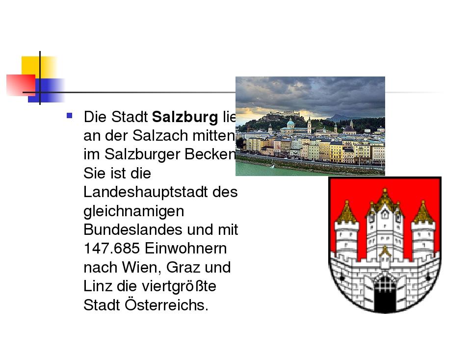 Die Stadt Salzburg liegt an der Salzach mitten im Salzburger Becken. Sie ist...