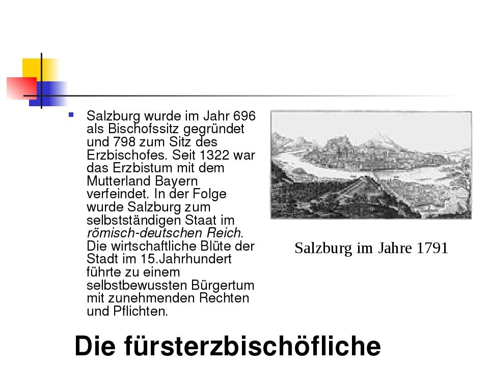 Die fürsterzbischöfliche Residenzstadt Salzburg wurde im Jahr 696 als Bischo...