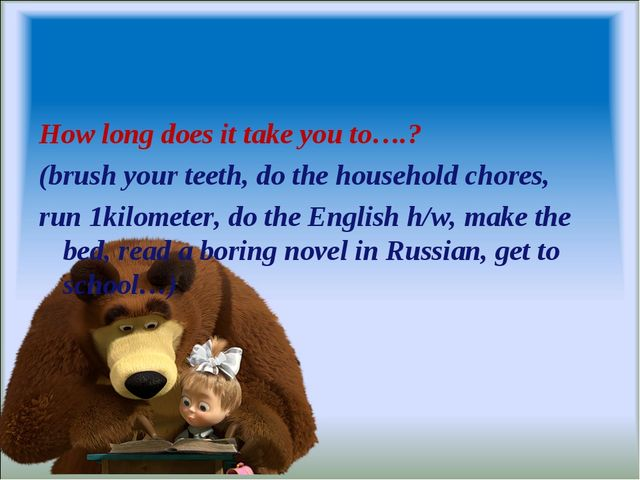How long does it take you to….? (brush your teeth, do the household chores, r...