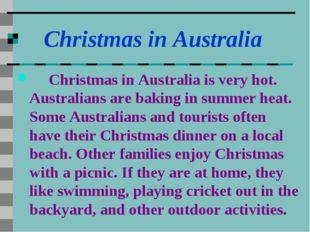 Christmas in Australia Christmas in Australia is very hot. Australians are b