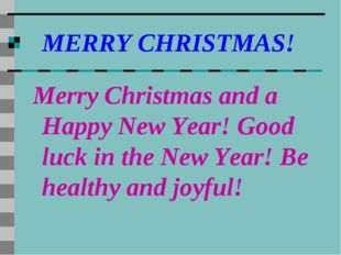 MERRY CHRISTMAS! Merry Christmas and a Happy New Year! Good luck in the New