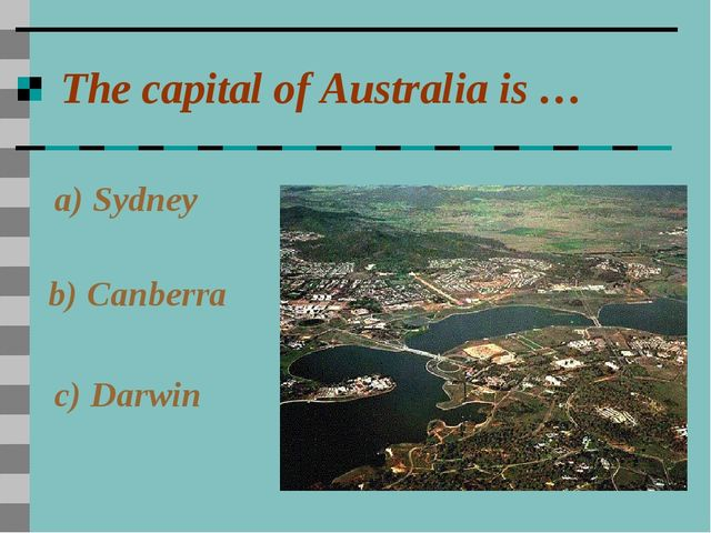 The capital of Australia is … a) Sydney b) Canberra c) Darwin