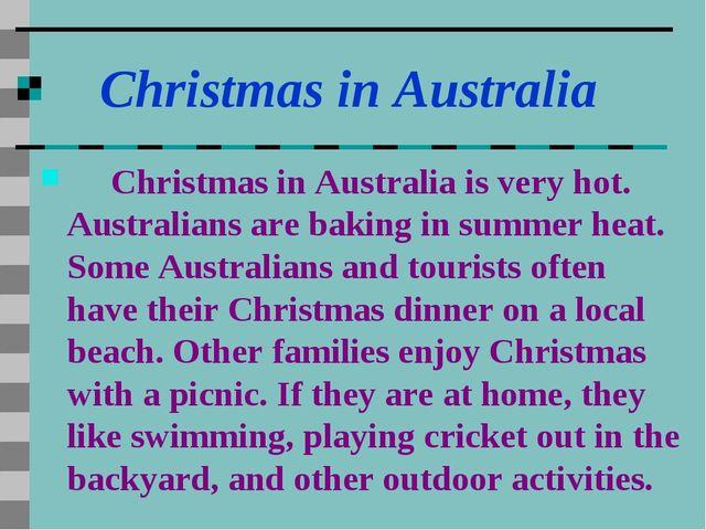 Christmas in Australia Christmas in Australia is very hot. Australians are b...